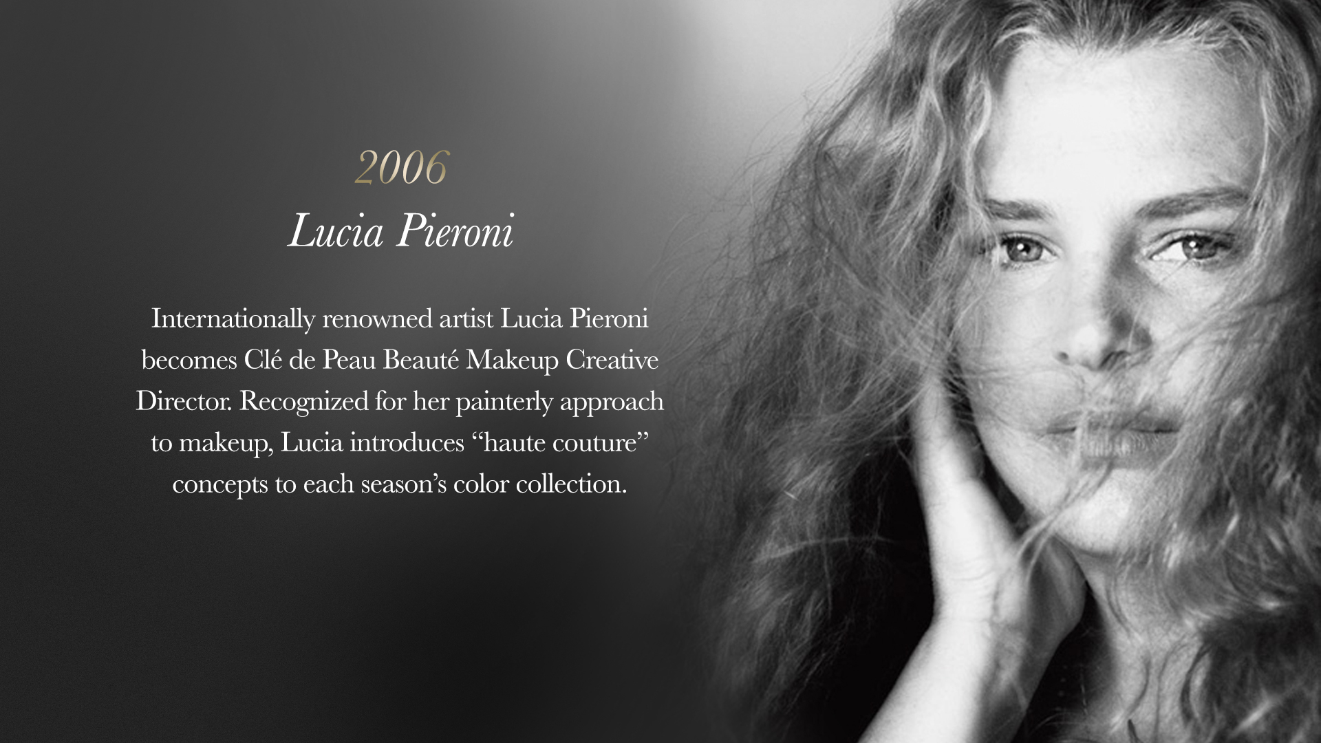 "Internationally renowned artist Lucia Pieroni becomes Clé de Peau Beauté Makeup Creative Director. Recognized for her painterly approach to makeup, Lucia introduces ""haute couture"" concepts to each season's color collection."
