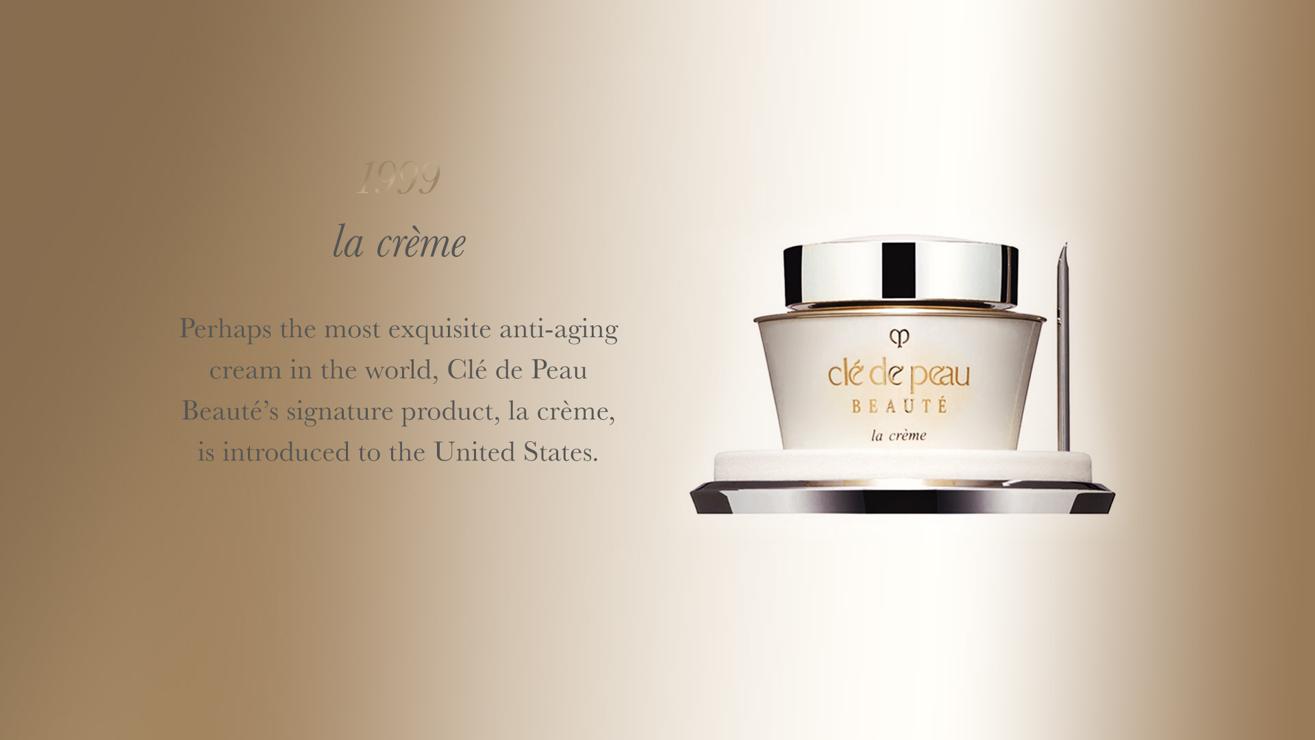 Perhaps the most exquisite anti-aging cream in theworld, Clé de Peau Beauté's signature product, la créme, is introduced to the United States.