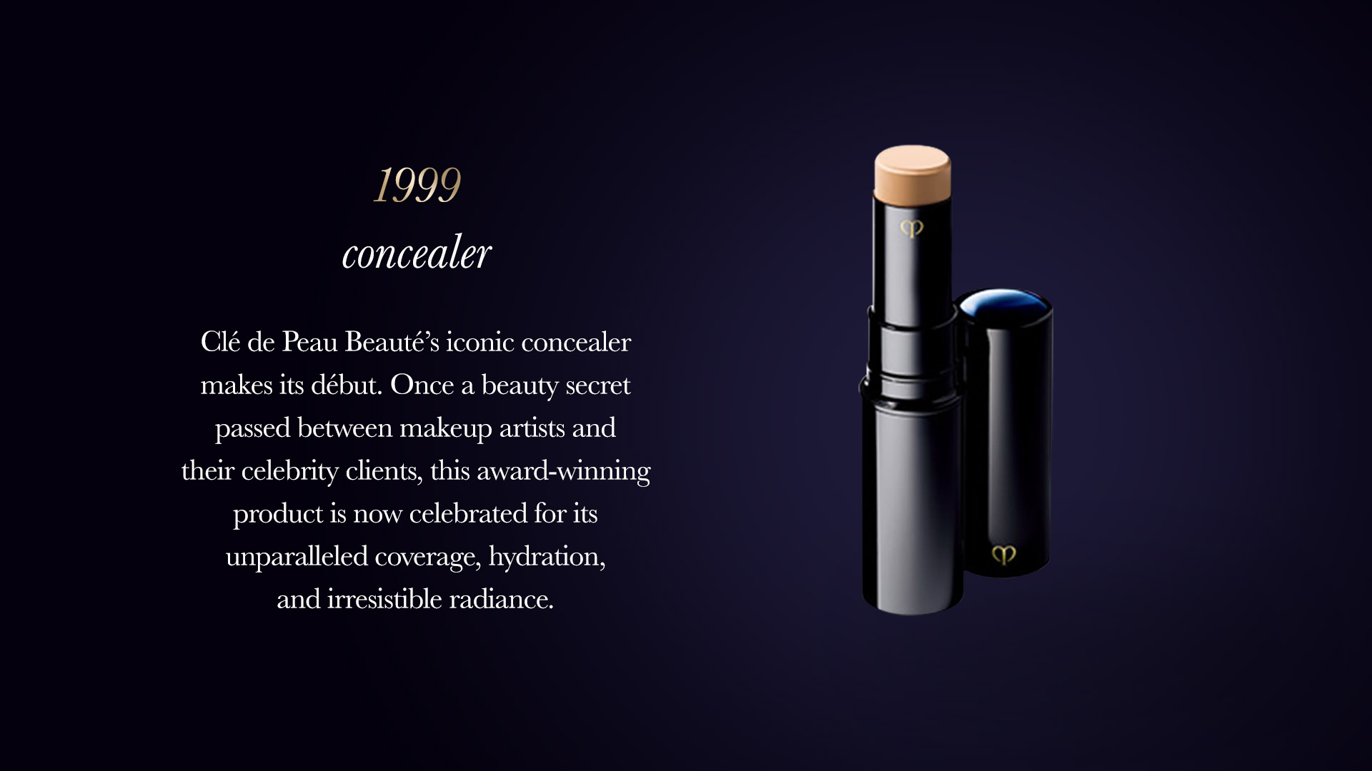 Clé de Peau Beauté's iconic Concealer makes its début. Once a beauty secret passed between makeup artists and their celebrity clients, this award-winning product is now celebrated for its unparalleled coverage, hydration, and irresistible radiance.