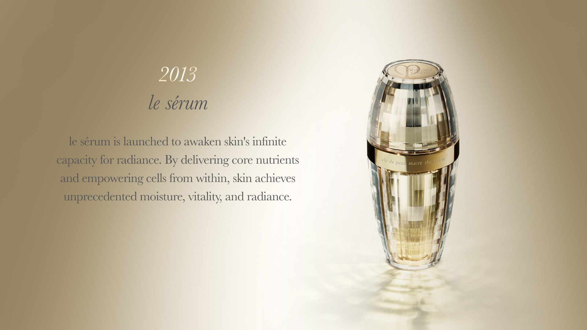 Le Sérum is launched to awaken skin's infinite capacity for radiance. By delivering core nutrients and empowering cells from within, skin achieves unprecedented moisture, vitality and radiance.