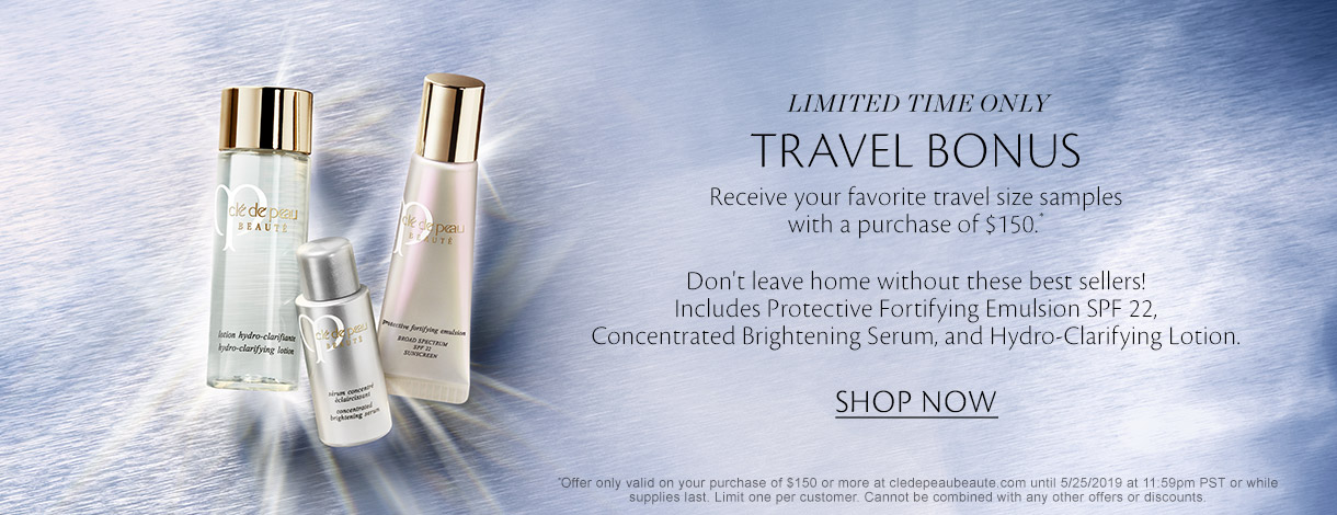 Limited Time Only: TRAVEL BONUS. Receive your favorite travel size samples with a purchase of $150. Don't leave home without these best sellers! Includes Protective Fortifying Emulsion SPF 22, Concentrated Brightening Serum, and Hydro-Clarifying Lotion. SHOP NOW